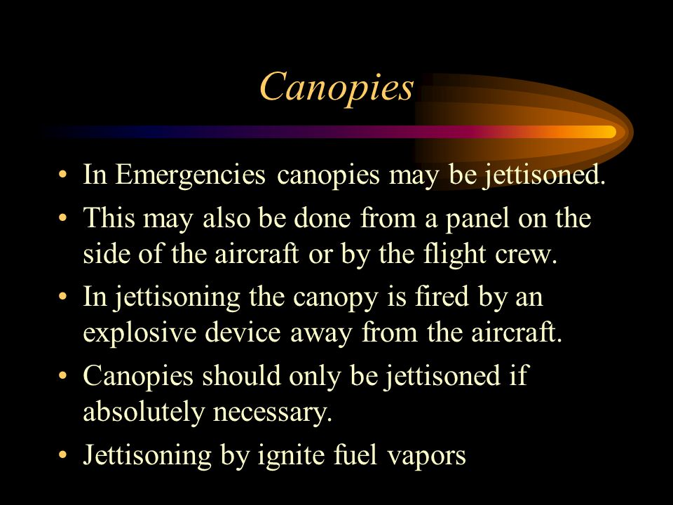 Canopies In Emergencies canopies may be jettisoned.