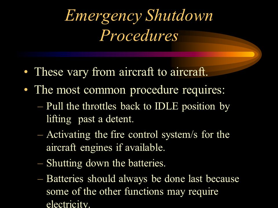 Emergency Shutdown Procedures These vary from aircraft to aircraft.