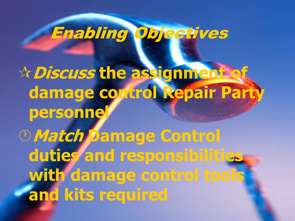 Enabling Objectives ¶Discuss the assignment of damage control Repair Party personnel ·Match Damage Control duties and responsibilities with damage control tools and kits required