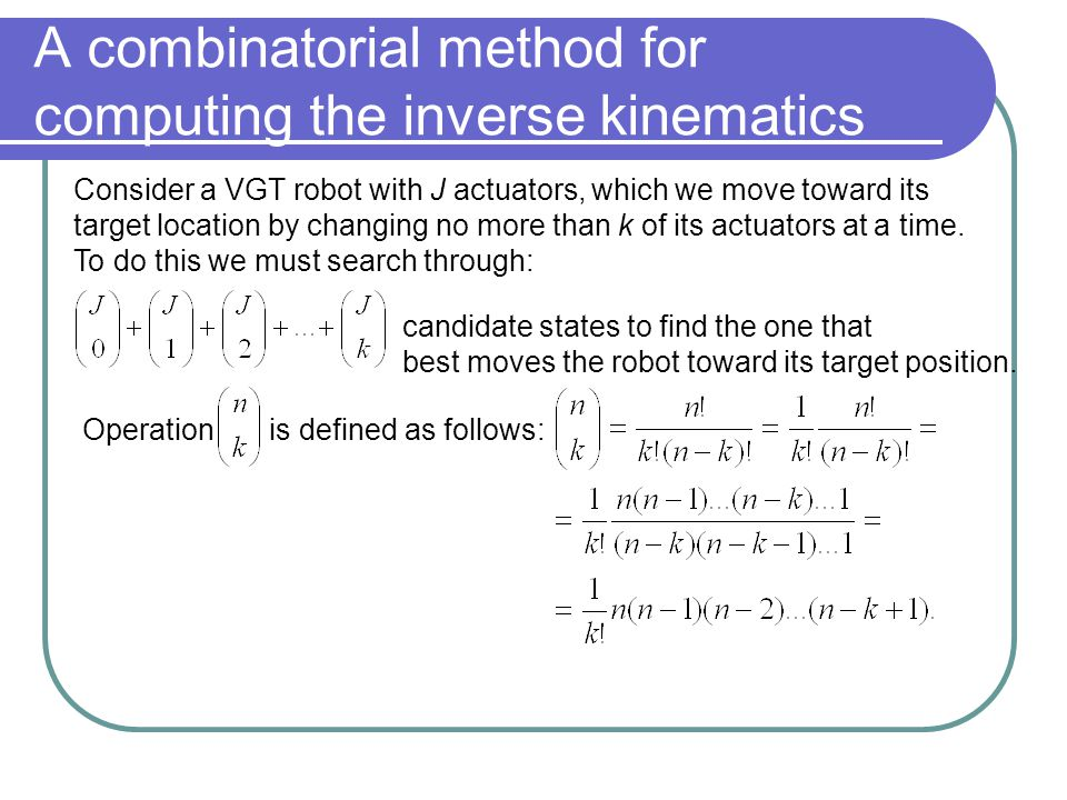 A combinatorial method for computing the inverse kinematics Consider a VGT robot with J actuators, which we move toward its target location by changin