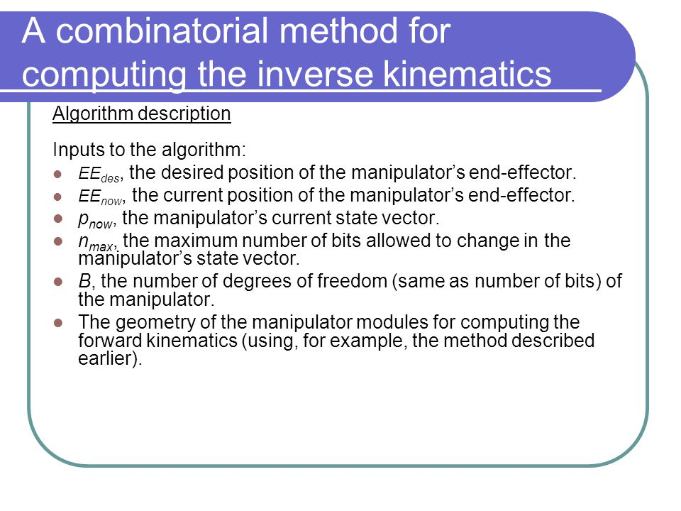 A combinatorial method for computing the inverse kinematics Algorithm description Inputs to the algorithm: EE des, the desired position of the manipulator's end-effector.