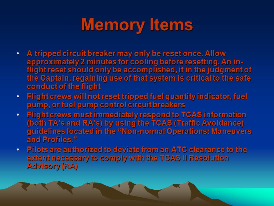 Memory Items A tripped circuit breaker may only be reset once. Allow approximately 2 minutes for cooling before resetting. An in- flight reset should