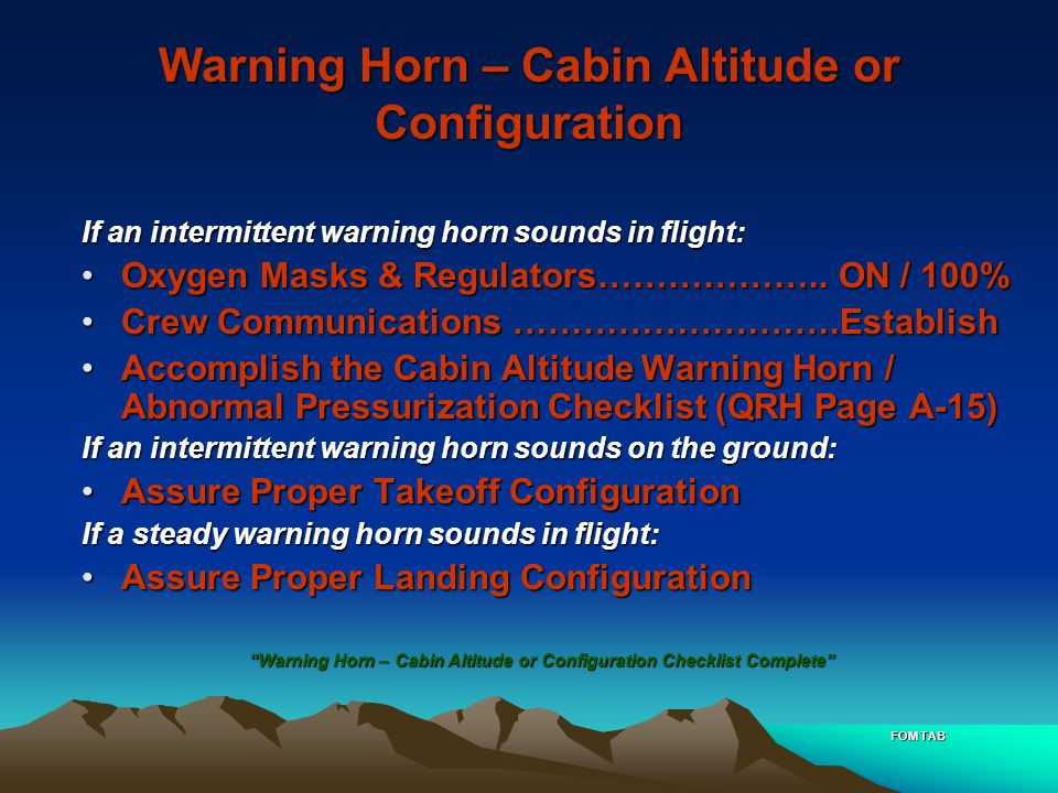 Warning Horn – Cabin Altitude or Configuration If an intermittent warning horn sounds in flight: Oxygen Masks & Regulators……………….. ON / 100%Oxygen Mas