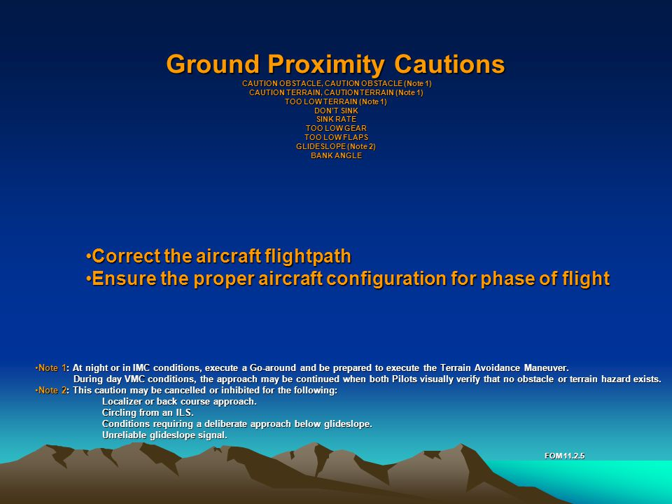 Ground Proximity Cautions CAUTION OBSTACLE, CAUTION OBSTACLE (Note 1) CAUTION TERRAIN, CAUTION TERRAIN (Note 1) TOO LOW TERRAIN (Note 1) DON'T SINK SI