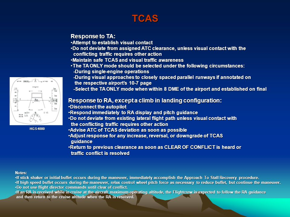 TCAS Response to TA: Attempt to establish visual contactAttempt to establish visual contact Do not deviate from assigned ATC clearance, unless visual