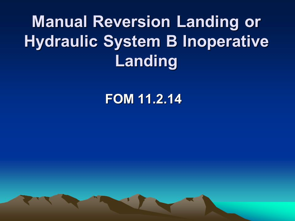 Manual Reversion Landing or Hydraulic System B Inoperative Landing FOM 11.2.14