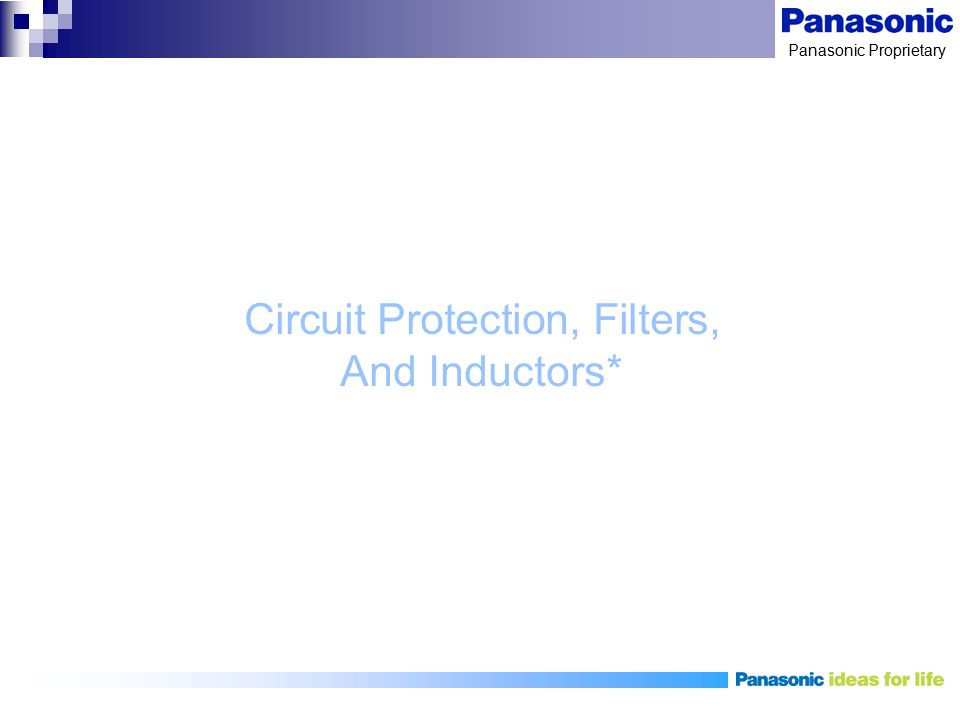 Panasonic Proprietary Circuit Protection, Filters, And Inductors*