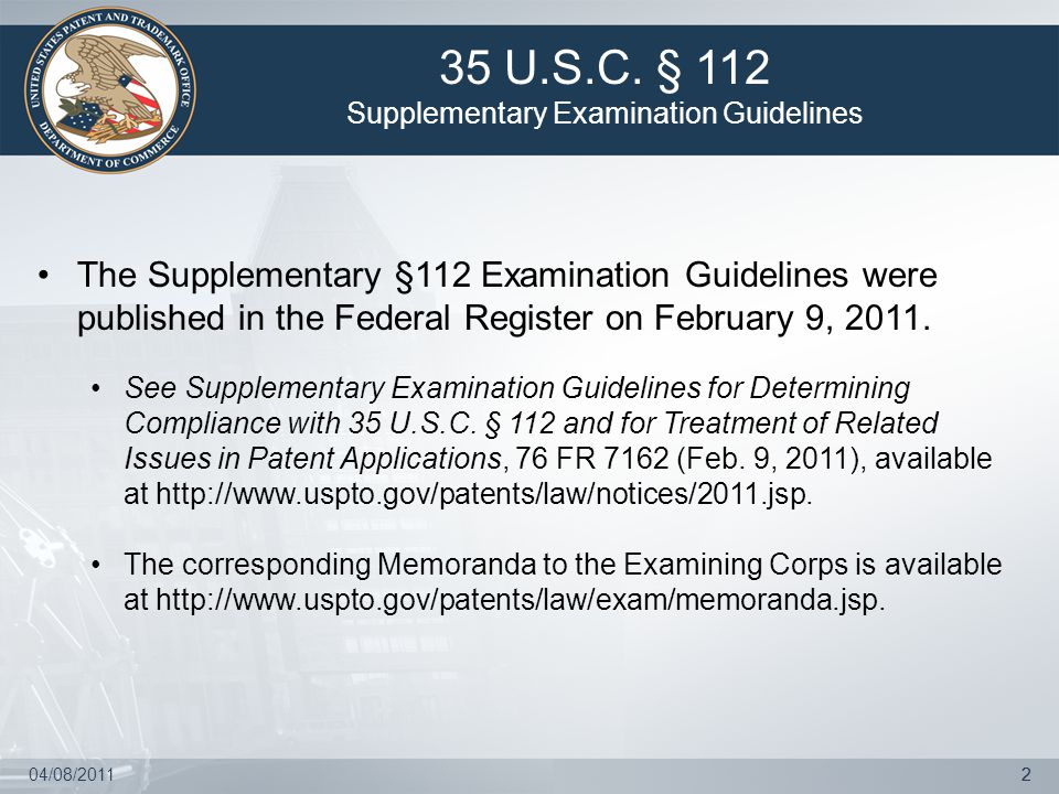 04/08/201122 The Supplementary §112 Examination Guidelines were published in the Federal Register on February 9, 2011. See Supplementary Examination G