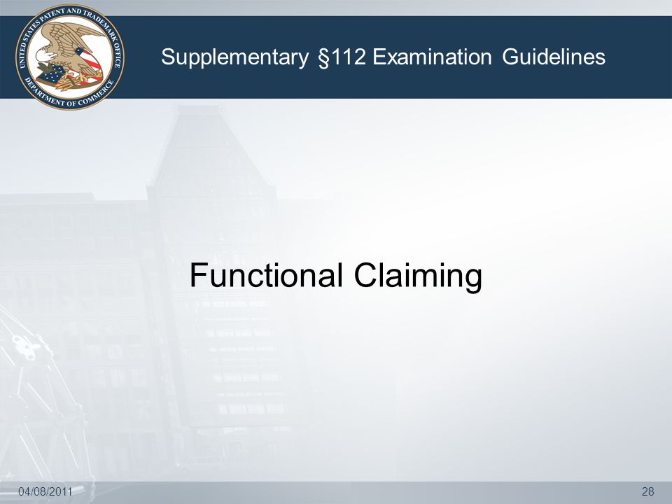04/08/201128 Functional Claiming Supplementary §112 Examination Guidelines