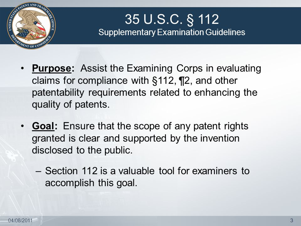 04/08/201133 Purpose: Assist the Examining Corps in evaluating claims for compliance with §112, ¶2, and other patentability requirements related to en