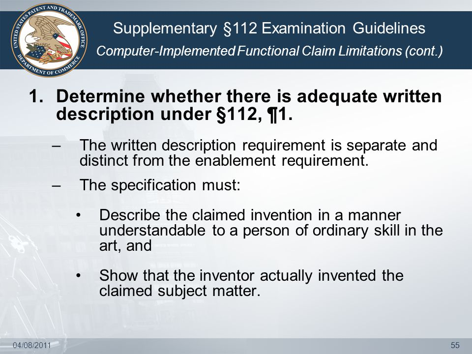 04/08/201155 1.Determine whether there is adequate written description under §112, ¶1. –The written description requirement is separate and distinct f