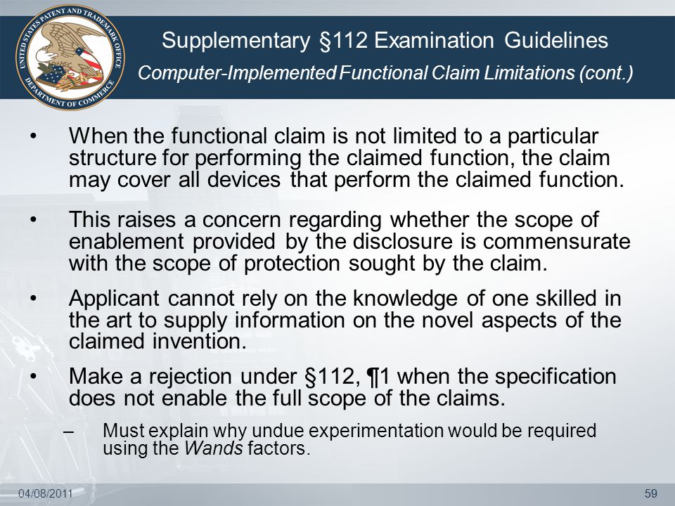 04/08/201159 When the functional claim is not limited to a particular structure for performing the claimed function, the claim may cover all devices t
