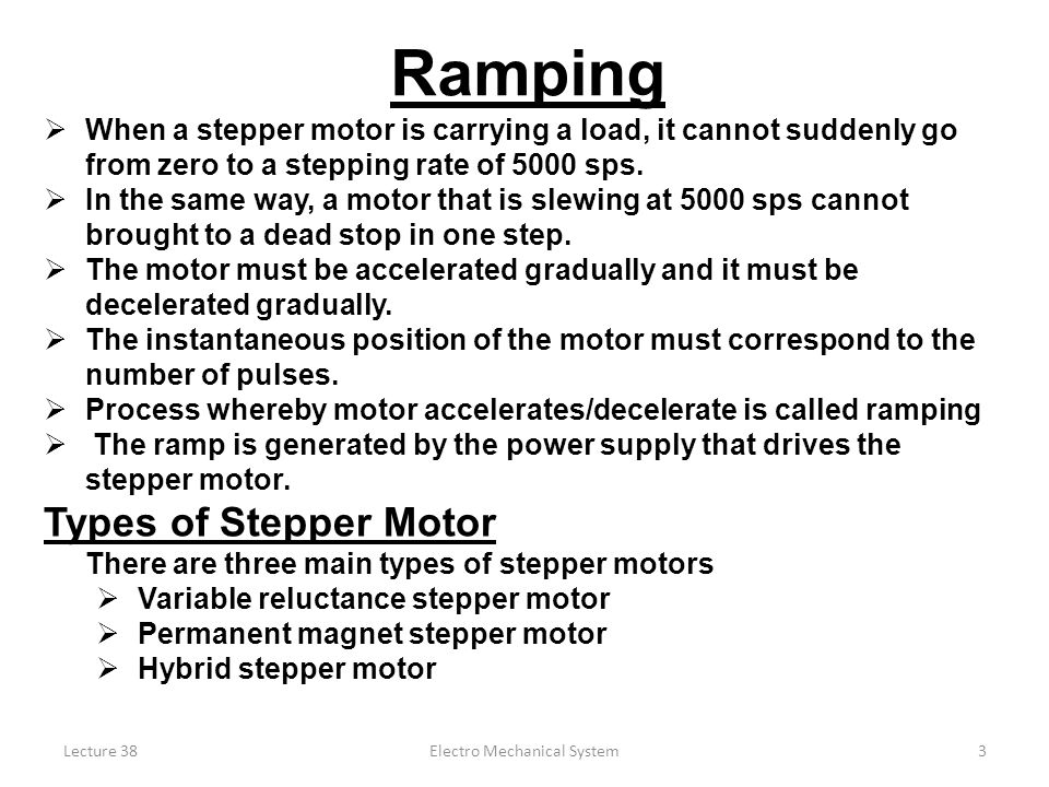 Lecture 38Electro Mechanical System3  When a stepper motor is carrying a load, it cannot suddenly go from zero to a stepping rate of 5000 sps.