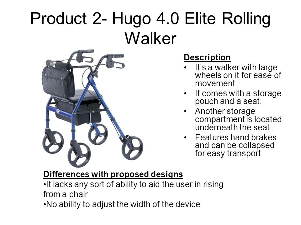 Product 2- Hugo 4.0 Elite Rolling Walker Description It's a walker with large wheels on it for ease of movement.