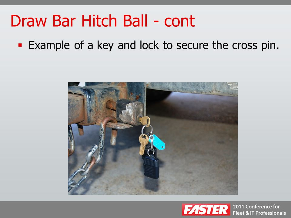 Draw Bar Hitch Ball - cont  Example of a key and lock to secure the cross pin.