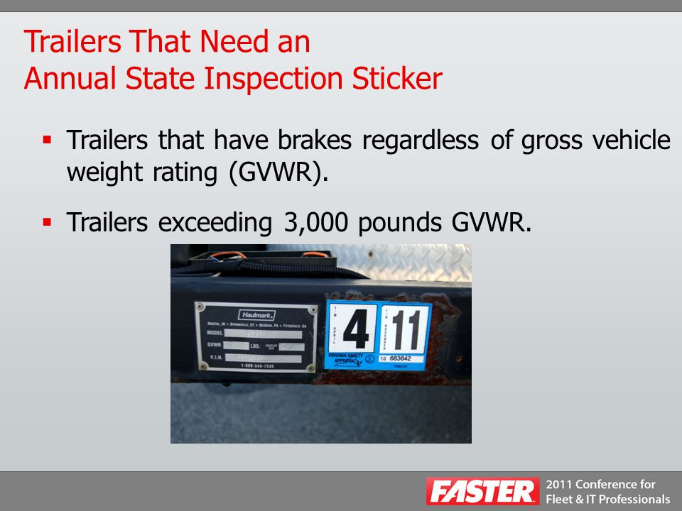 Trailers That Need an Annual State Inspection Sticker  Trailers that have brakes regardless of gross vehicle weight rating (GVWR).  Trailers exceedi