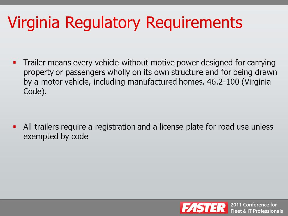 Virginia Regulatory Requirements  Trailer means every vehicle without motive power designed for carrying property or passengers wholly on its own str