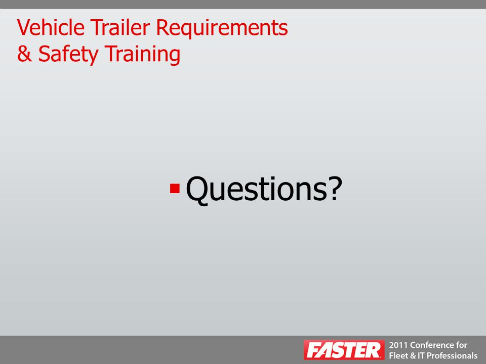 Vehicle Trailer Requirements & Safety Training  Questions?