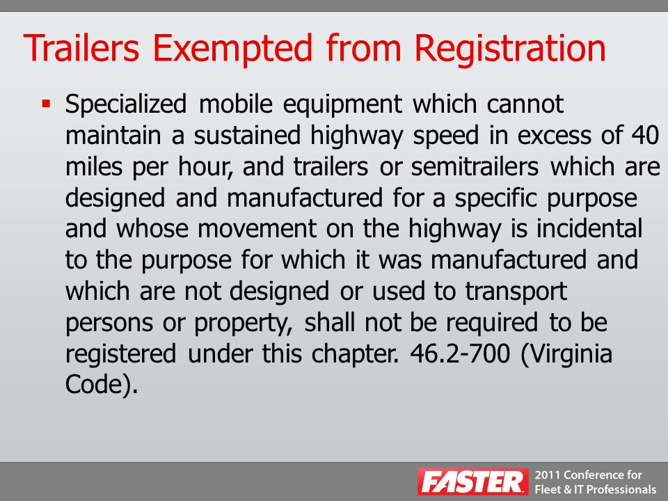 Trailers Exempted from Registration  Specialized mobile equipment which cannot maintain a sustained highway speed in excess of 40 miles per hour, and