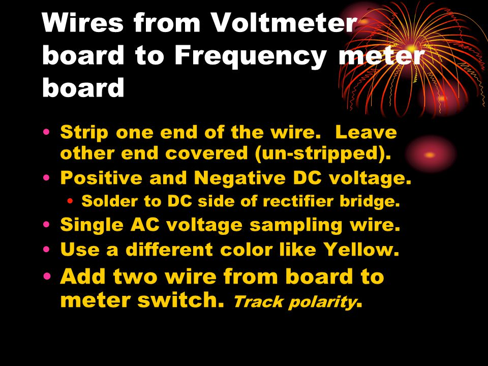 Wires from Voltmeter board to Frequency meter board Strip one end of the wire.