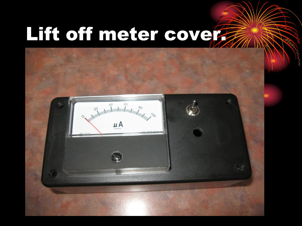 Lift off meter cover.