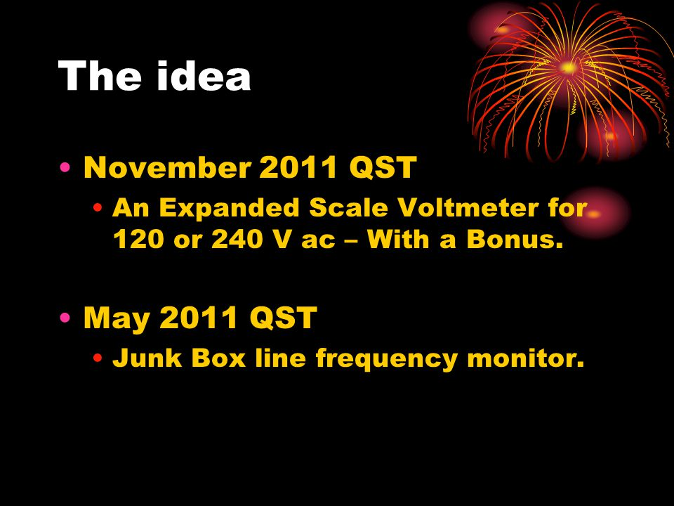 The idea November 2011 QST An Expanded Scale Voltmeter for 120 or 240 V ac – With a Bonus.