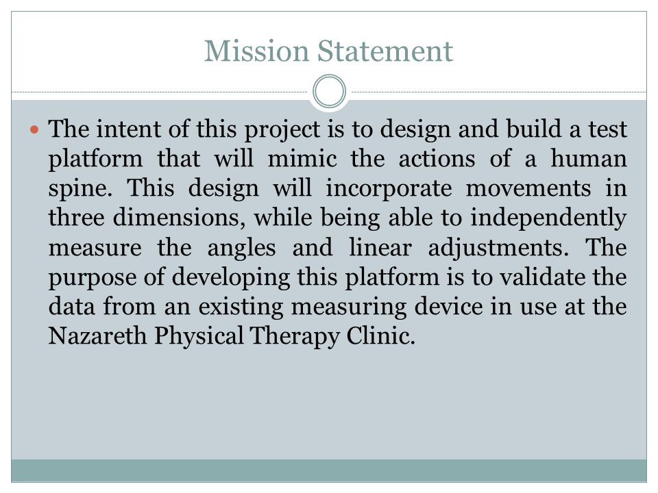 Mission Statement The intent of this project is to design and build a test platform that will mimic the actions of a human spine.