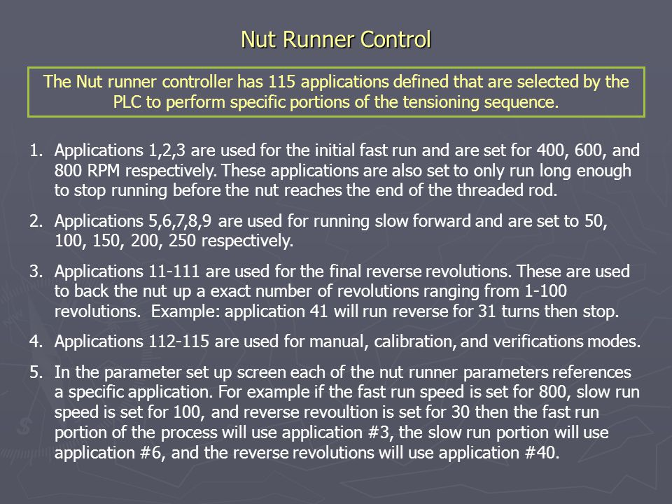 Nut Runner Control 1.Applications 1,2,3 are used for the initial fast run and are set for 400, 600, and 800 RPM respectively.