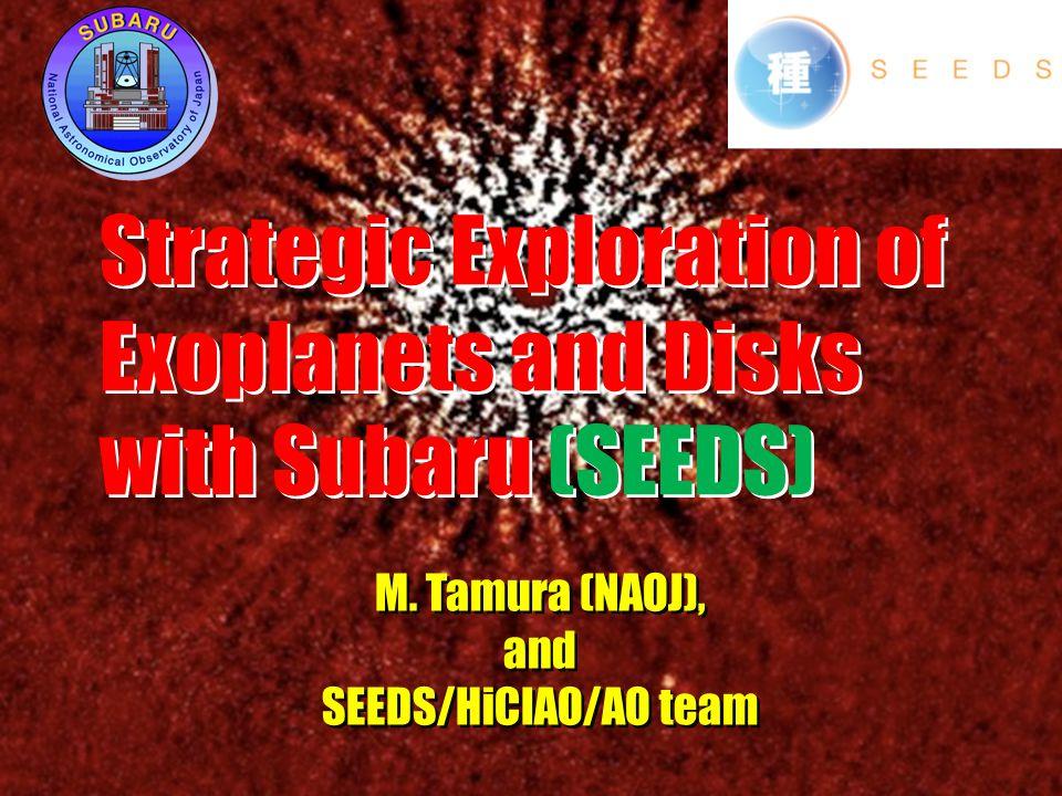 M. Tamura (NAOJ), and SEEDS/HiCIAO/AO team M. Tamura (NAOJ), and SEEDS/HiCIAO/AO team Strategic Exploration of Exoplanets and Disks with Subaru (SEEDS