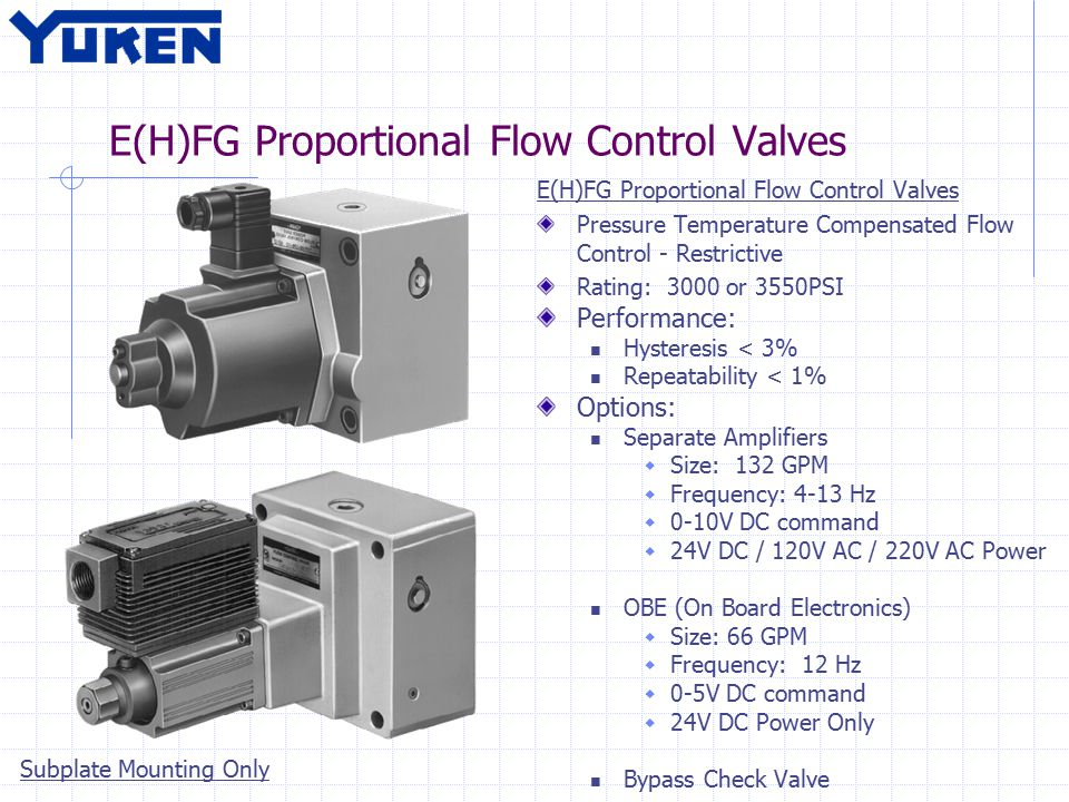 E(H)FG Proportional Flow Control Valves Pressure Temperature Compensated Flow Control - Restrictive Rating: 3000 or 3550PSI Performance: Hysteresis <