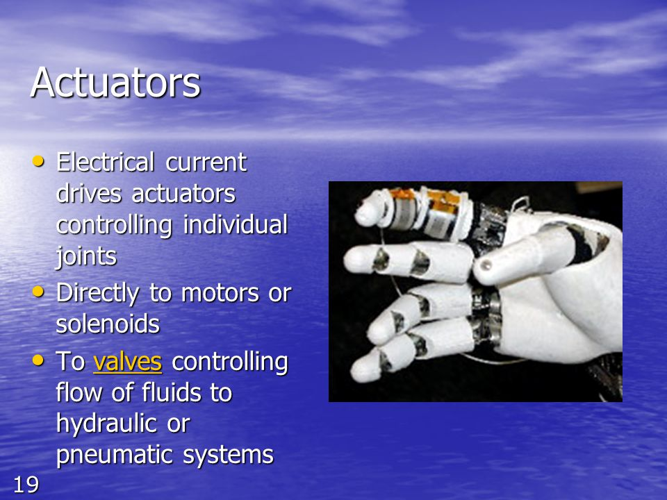 19 Actuators Electrical current drives actuators controlling individual joints Electrical current drives actuators controlling individual joints Direc