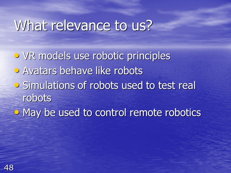 48 What relevance to us? VR models use robotic principles VR models use robotic principles Avatars behave like robots Avatars behave like robots Simul