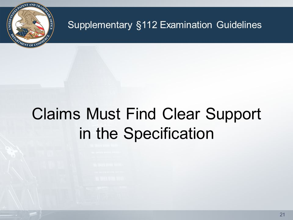 21 Claims Must Find Clear Support in the Specification Supplementary §112 Examination Guidelines