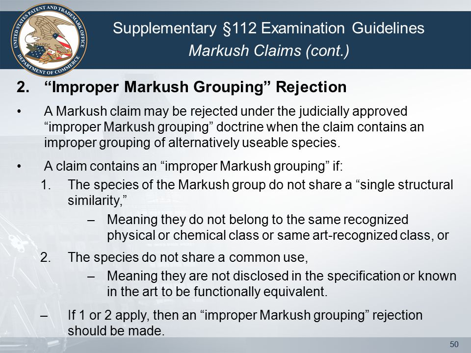 "50 2.""Improper Markush Grouping"" Rejection A Markush claim may be rejected under the judicially approved ""improper Markush grouping"" doctrine when the"