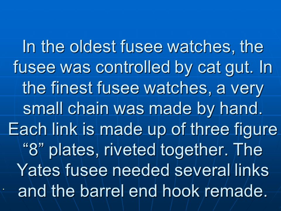 In the oldest fusee watches, the fusee was controlled by cat gut.
