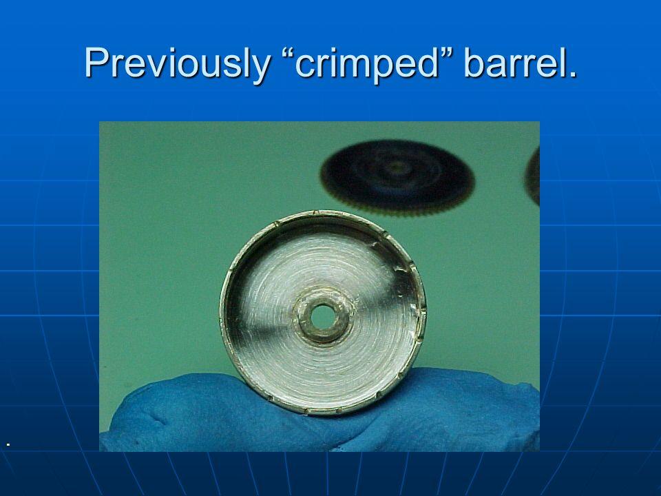 Previously crimped barrel.