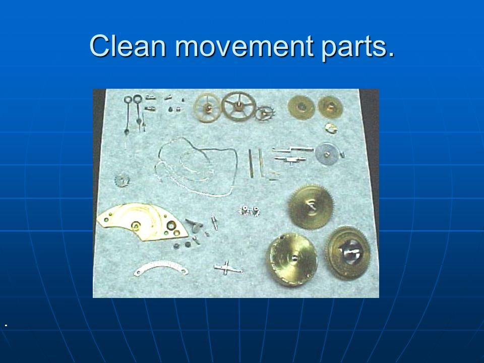 Clean movement parts.
