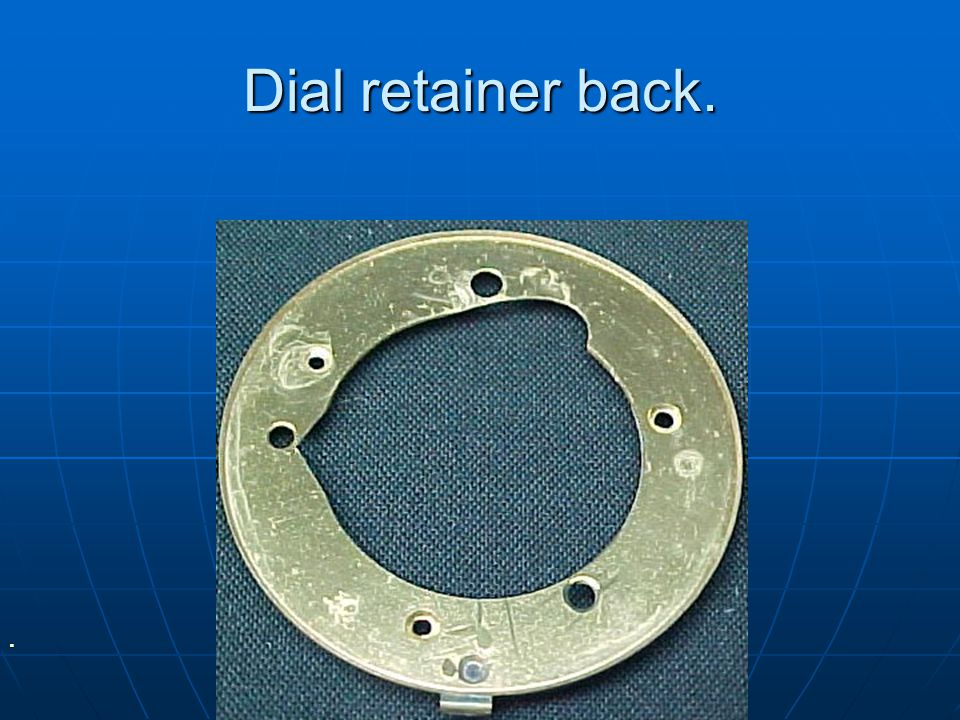 Dial retainer back.