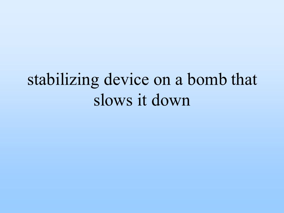 stabilizing device on a bomb that slows it down