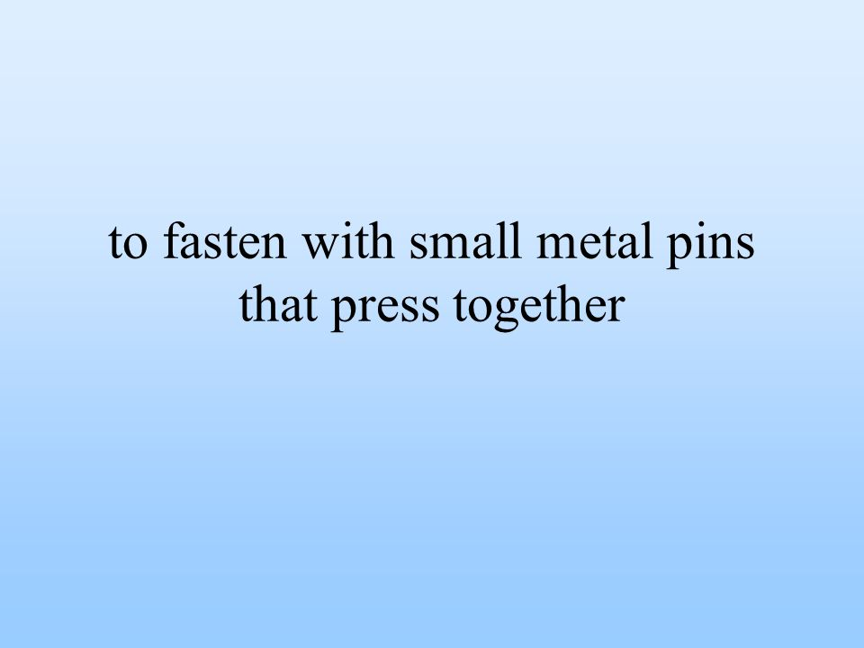 to fasten with small metal pins that press together