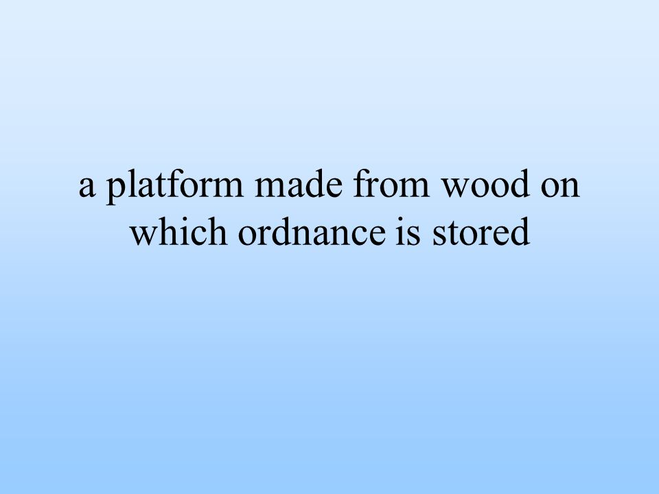 a platform made from wood on which ordnance is stored