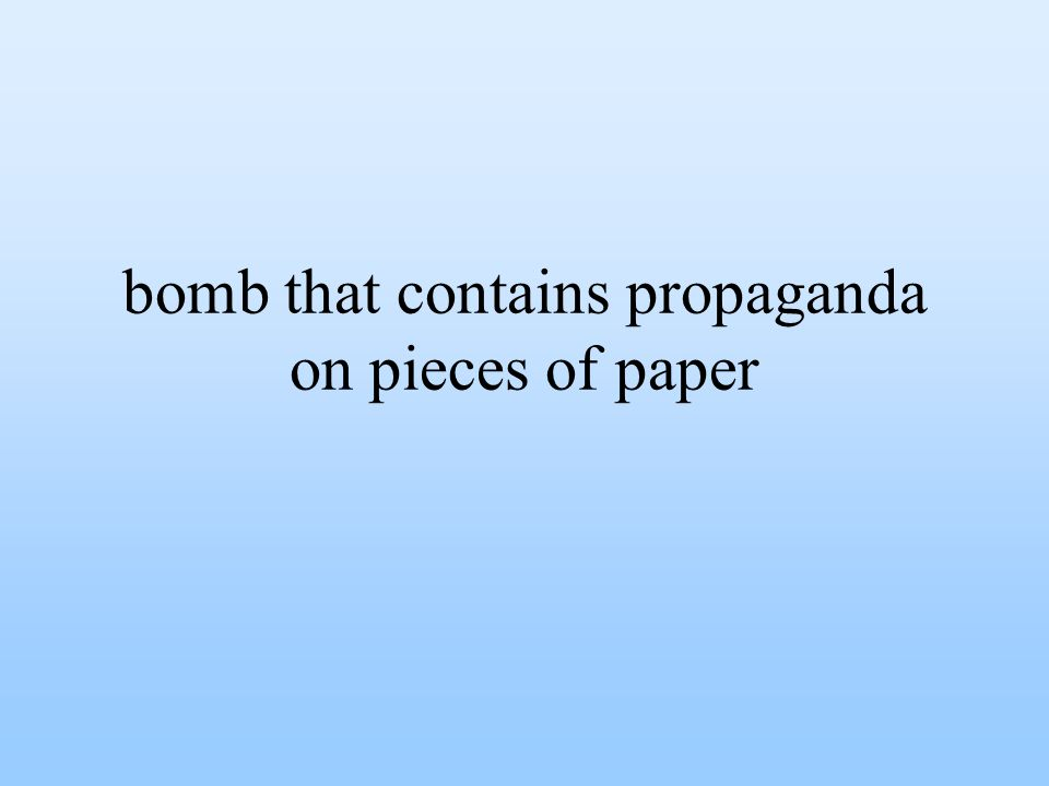 bomb that contains propaganda on pieces of paper