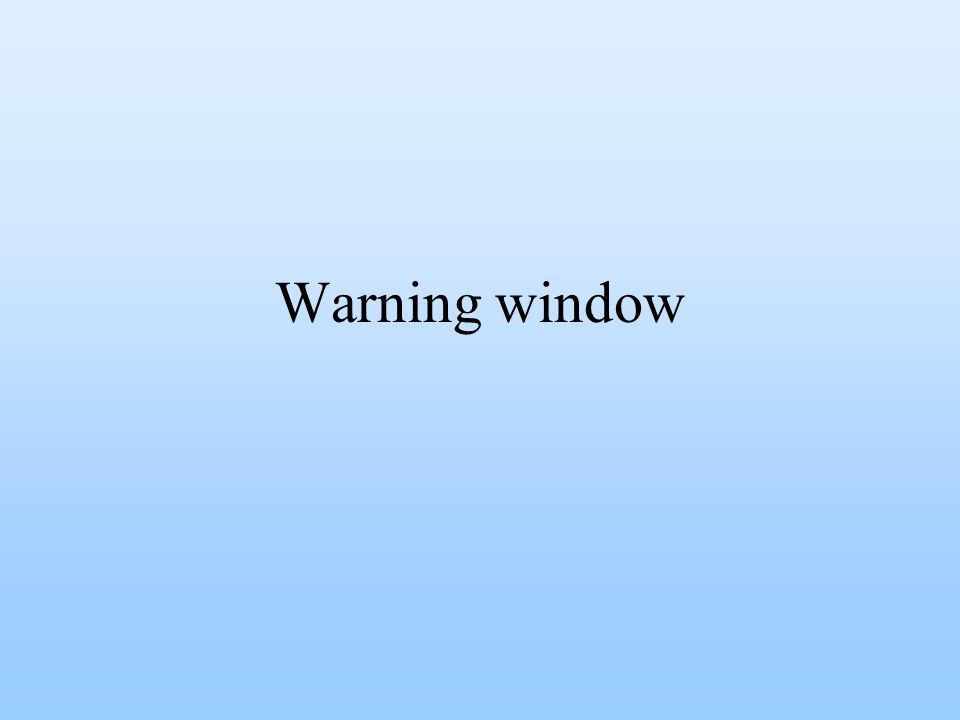 Warning window