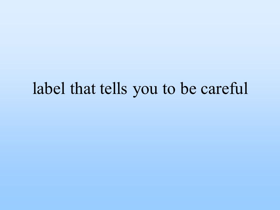 label that tells you to be careful