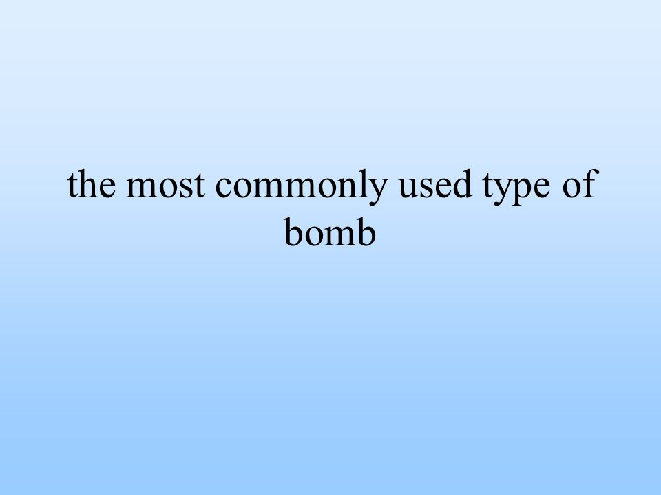 the most commonly used type of bomb