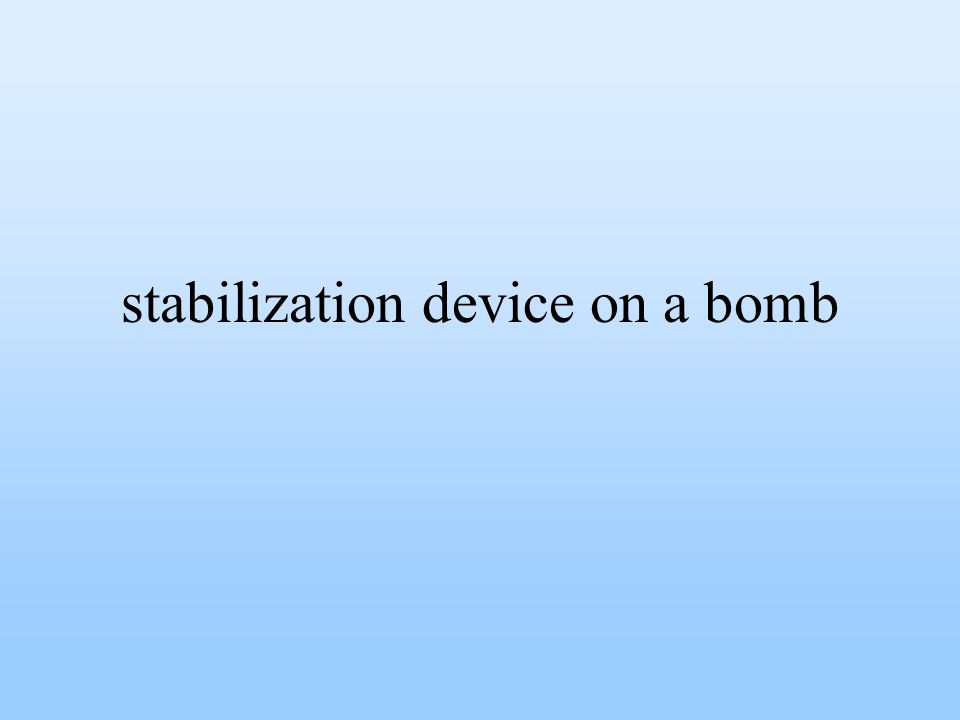 stabilization device on a bomb