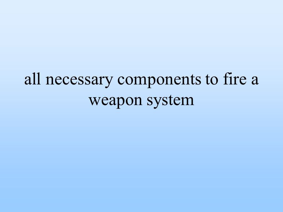 all necessary components to fire a weapon system