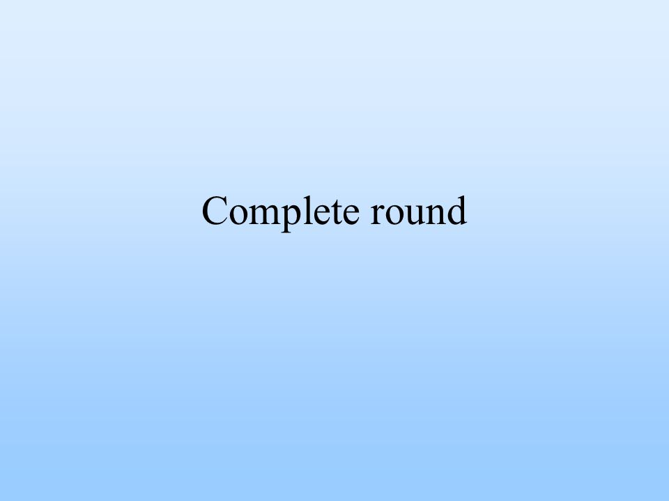 Complete round