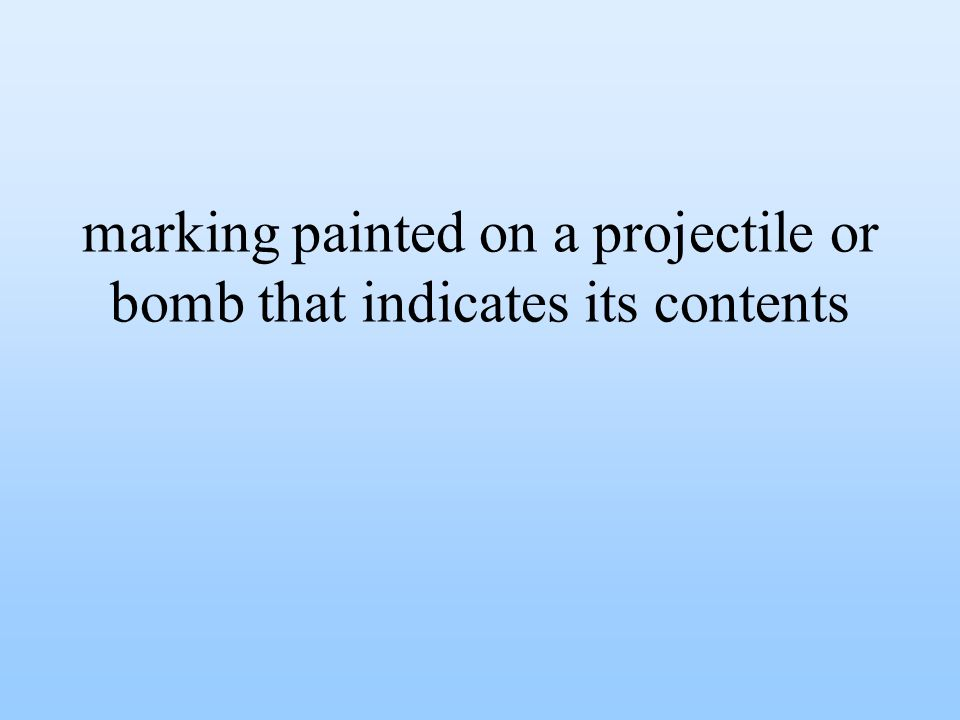marking painted on a projectile or bomb that indicates its contents