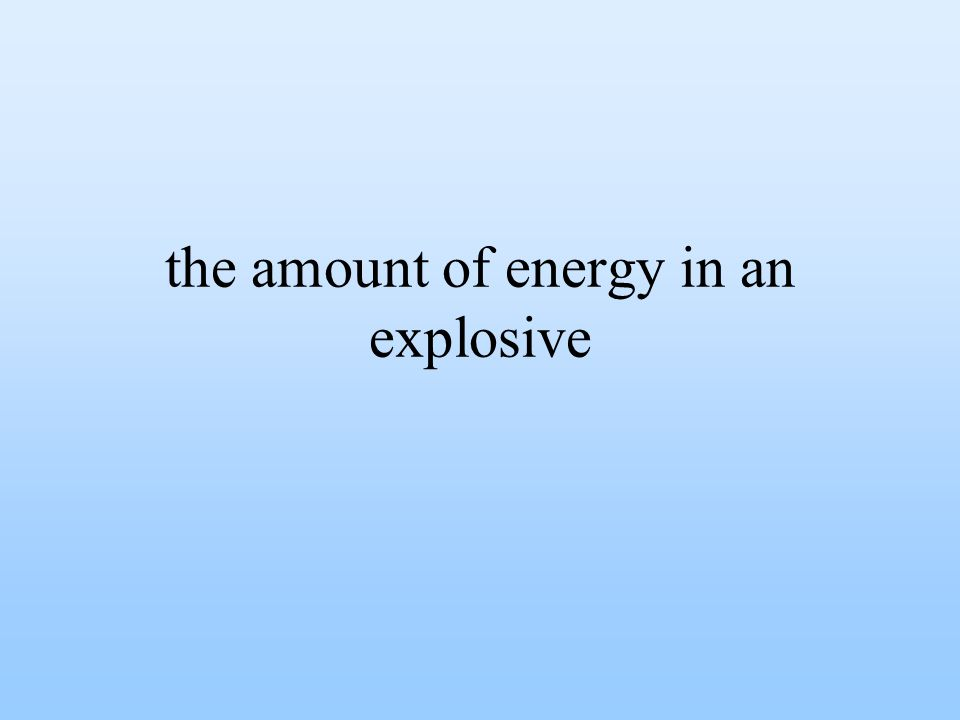 the amount of energy in an explosive